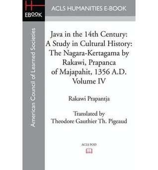 Java in the 14th Century: A Study in Cultural History the Nagara-Kertagama by Rakawi, Prapanca of Majapahit, 1356 A.D