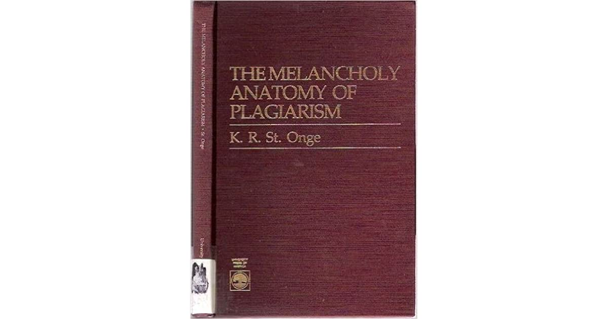 The Melancholy Anatomy Of Plagiarism by K.R. St. Onge
