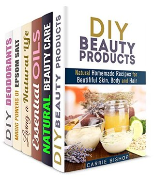 DIY Beauty Box Set (6 in 1): Natural Beauty Products, Organic Scin Care, Essential Oils Recipes, Epsom Salt Magic and Homemade Deodorants for Your Awesome Looks (DIY Natural Beauty Products)