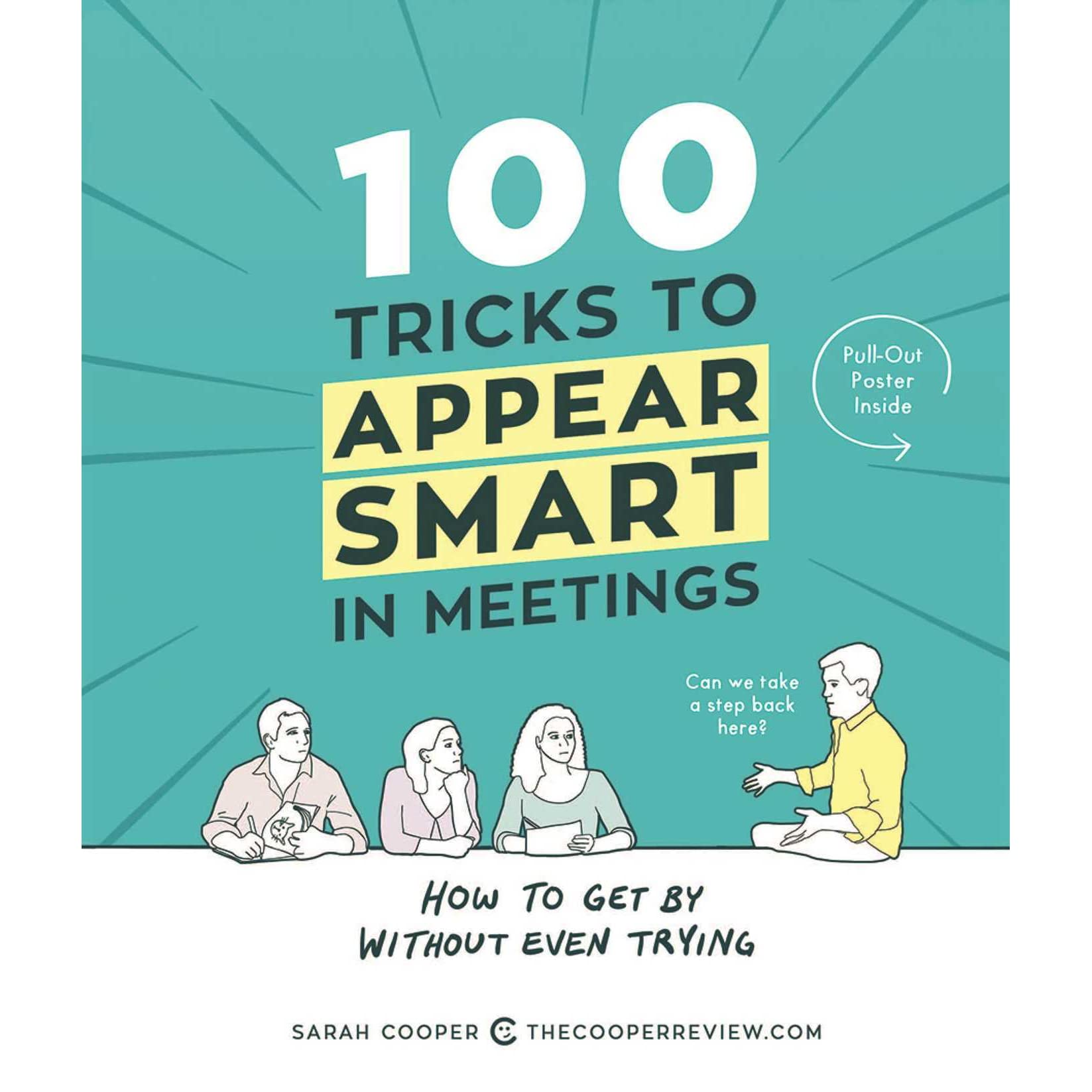 100 Tricks to Appear Smart in Meetings: How to Get By Without Even Trying  by Sarah Cooper
