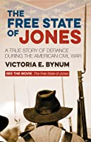 The Free State of Jones: A True Story of Defiance During the American Civil War