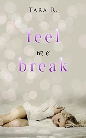 Feel me Break by Tara R.