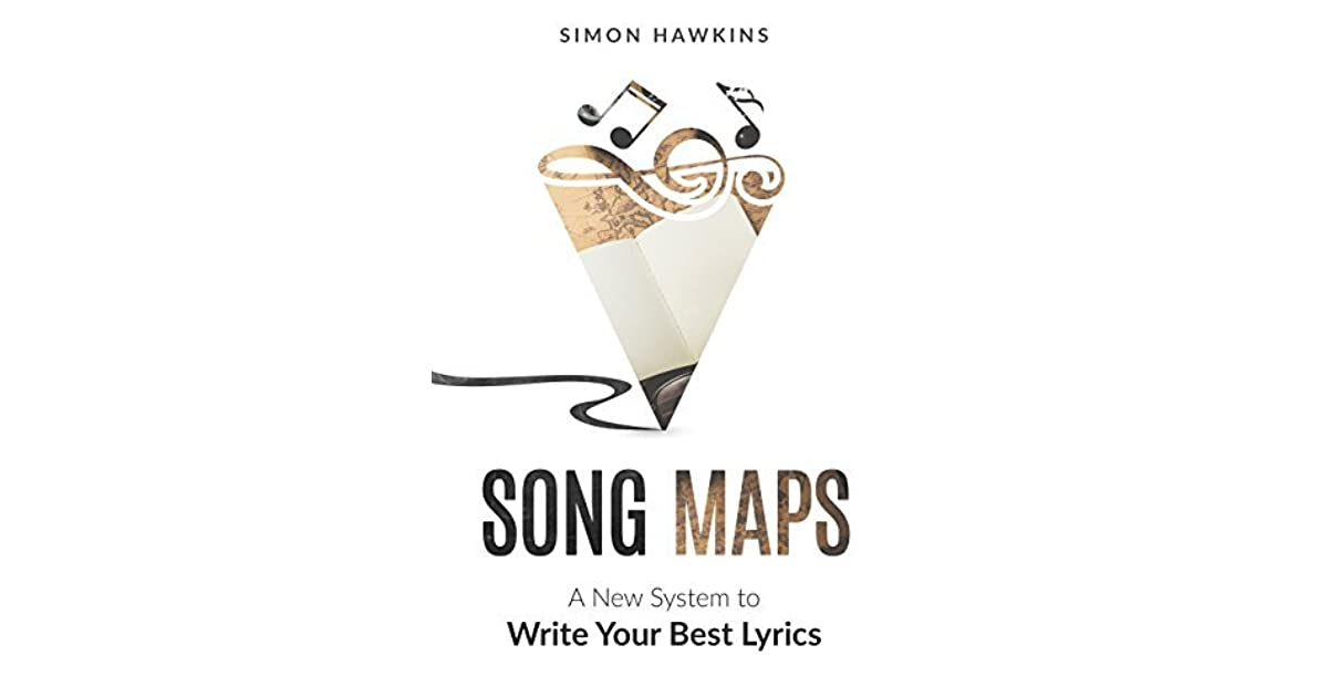 Song Maps: A New System to Write Your Best Lyrics by Simon Hawkins