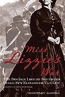 Miss Lizzie's War: The Double Life of Southern Belle Spy Elizabeth Van Lew