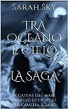 TRA OCEANO E CIELO La Saga: Le catene del mare. L'anello del potere. La camelia rossa.
