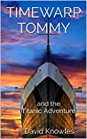 TIMEWARP TOMMY: and the Titanic Adventure