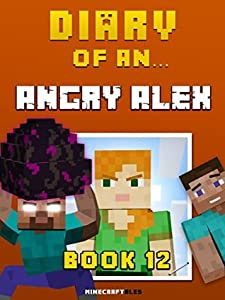 Diary of an Angry Alex: Book 12 (An Unofficial Minecraft Book)