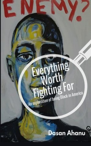 Everything Worth Fighting For: an exploration of being Black in America
