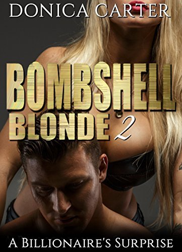 Bombshell Blonde 2: A Billionaires Surprise  by  Donica Carter