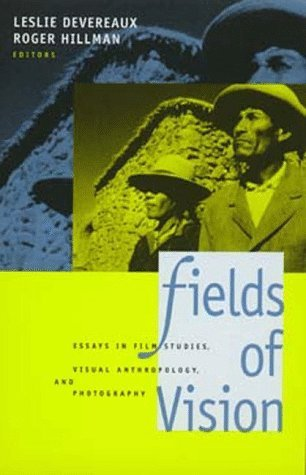 Fields of Vision: Essays in Film Studies, Visual Anthropology, and Photography Leslie Devereaux