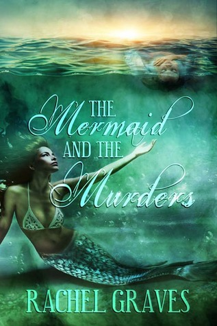 The Mermaid and the Murders by Rachel Graves
