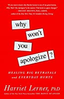 Why Won't You Apologize?: Healing Big Betrayals and Everyday Hurts