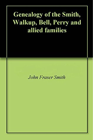 Genealogy of the Smith, Walkup, Bell, Perry and allied families