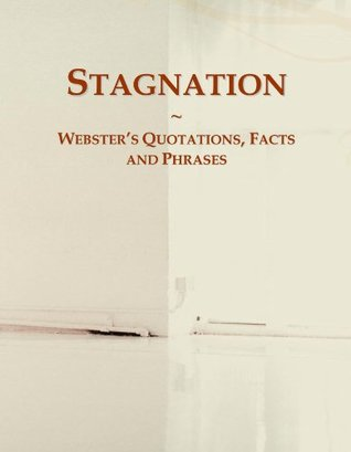 Stagnation: Webster's Quotations, Facts and Phrases