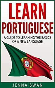 Portuguese: Learn Portuguese: A Guide to Learning the Basics of a New Language