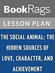 The Social Animal: The Hidden Sources of Love, Character, and Achievement Lesson Plans