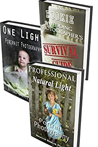 Portrait and Wedding Photography Box Set: Professional Natural Light Portrait Photography, One Light Portrait Photography, The Rookie Wedding Photographer's Survival Guide