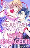 We just met and yet... we're engaged!?, Vol. 3