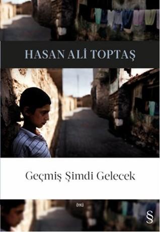 Geçmiş Şimdi Gelecek by Hasan Ali Toptaş