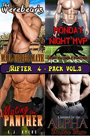 Shifter 4-Pack Collection Volume 3: The Werebear's Mail Order Mate, Monday Night MVP, Mating the Panther, Claimed by the Alpha Underboss