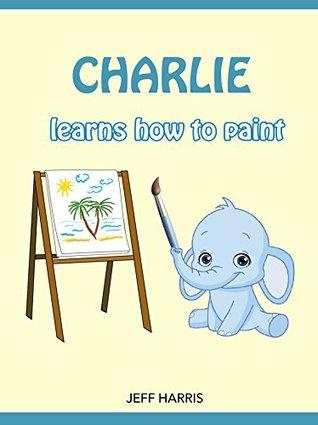Books For Kids : Charlie The Smart Elephant learns how to paint (FREE BONUS) (Bedtime Stories for Kids Ages 2 - 10) (Books for kids, Children's Books, ... Books for Kids age 2-10, Beginner Readers)