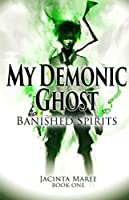 Banished Spirits (My Demonic Ghost #1)