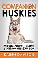 Companion Huskies, Understanding, Training and Bonding with your Dog (Positive Dog Training #3)