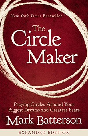 The Circle Maker: Praying Circles Around Your Biggest Dreams