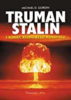 Truman, Stalin i Koniec Monopolu Atomowego