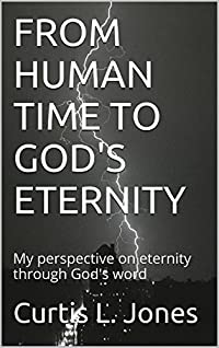 FROM HUMAN TIME TO GOD'S ETERNITY: My perspective on eternity through God's word