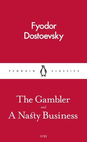 The Gambler and A Nasty Business by Fyodor Dostoyevsky