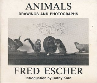Animals: Drawings and Photographs Fred Escher, Cathy Kord