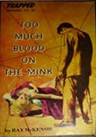 Too Much Blood on the Mink