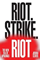 Riot. Strike. Riot: The New Era of Uprisings
