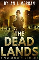 The Dead Lands (A Post Apocalyptic Thriller) (The Dead Lands #1)