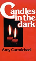 Candles in the Dark: Letters of Amy Carmichael