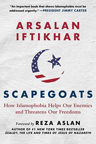Scapegoats How Islamophobia Helps Our Enemies and Threatens Our Freedoms