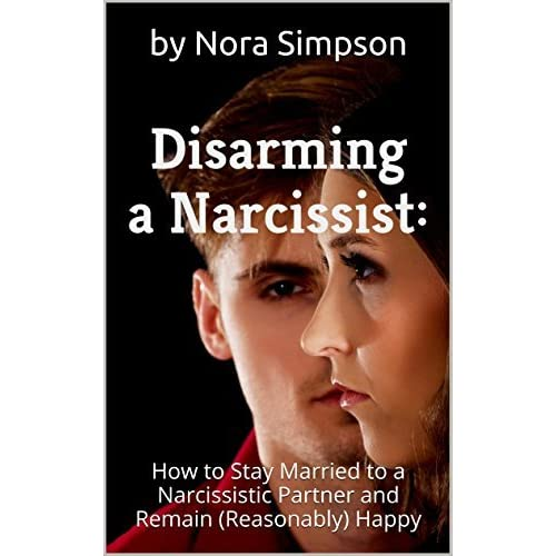 Disarming the Narcissist: How to Stay Married to a Narcissistic