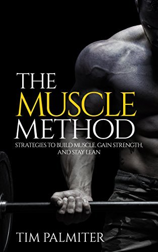 The Muscle Method  Strategies to Build Muscle, Gain Strength, and Stay Lean