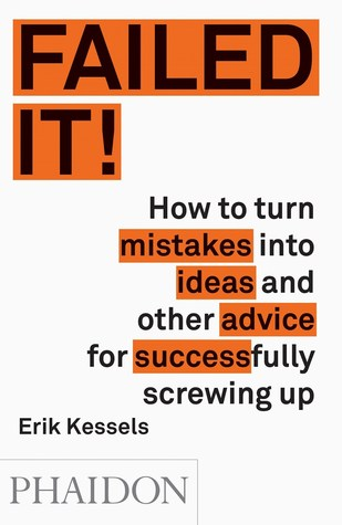 Failed It! How to turn mistakes into ideas and other advice for successfully screwing up