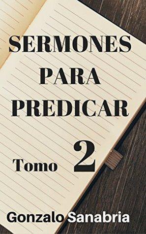 SERMONES PARA PREDICAR  TOMO 2: Reflexiones y estudios de la Biblia