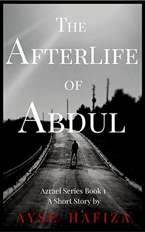 The Afterlife of Abdul (Dark, Horror, Afterlife, Paranormal, Spiritual, Mystical short story)