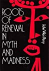 Roots of Renewal in Myth and Madness by John Weir Perry