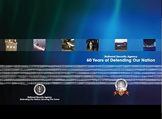 National Security Agency : 60 Years Defending Our Nation