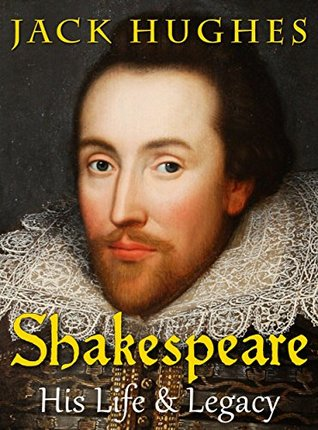 Shakespeare: His Life and Legacy   The True Story of William Shakespeare (Short Reads Historical Biographies of Famous People)