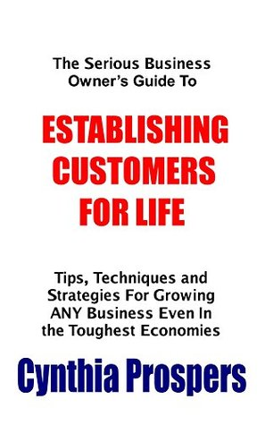 The Serious Bussiness Owner's Guide To ESTABLISHING CUSTOMERS FOR LIFE