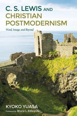 C.S. Lewis and Christian Postmodernism by Kyoko Yuasa
