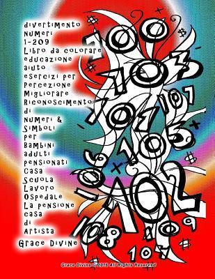 divertimento numeri 1-209 Libro da colorare educazione aiuto esercizi per Percezione Migliorare Riconoscimento di numeri & Simboli per Bambini adulti pensionati Casa Scuola Lavoro Ospedale La pensione casa di Artista Grace Divine