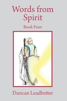 Words from Spirit - Book Four Transcripts from the Recordings of Trance Talks Received from Spirit - Duncan Leadbetter