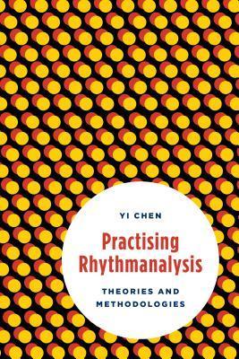 Practising Rhythmanalysis: Theories and Methodologies